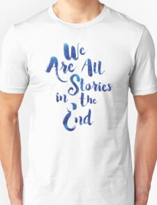 Doctor Who - We are all Stories In The End Unisex T-Shirt
