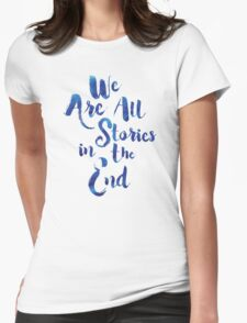 Doctor Who - We are all Stories In The End Womens Fitted T-Shirt