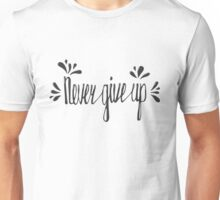 Never give up. Inspirational quote Unisex T-Shirt