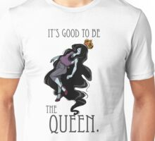 It's good to be the Queen Unisex T-Shirt