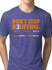 DON'T STOP B3LIEVING 2014 Tri-blend T-Shirt