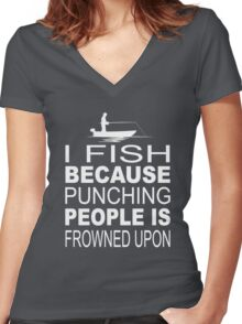 I fish because punching people is frowned upon Women's Fitted V-Neck T-Shirt