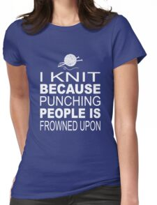 I knit because punching people is frowned upon Womens Fitted T-Shirt