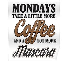 Mondays take a litte more coffee and mascara Poster