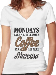 Mondays take a litte more coffee and mascara Women's Fitted V-Neck T-Shirt