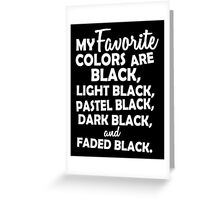 My favorite colors are black, light black ... Greeting Card