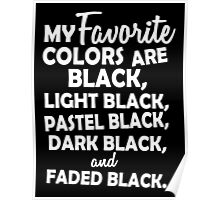 My favorite colors are black, light black ... Poster