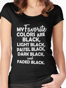 My favorite colors are black, light black ... Women's Fitted Scoop T-Shirt