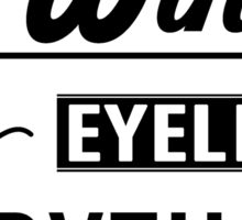 Just Wing it! Life eyeliner everything Sticker