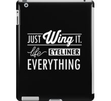 Just Wing it! Life eyeliner everything iPad Case/Skin
