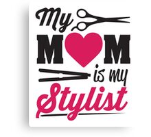 My Mom is my stylist Canvas Print
