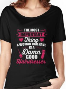 Most important thing a woman can have is a hairdresser Women's Relaxed Fit T-Shirt