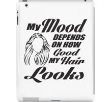 My mood depends on how good my hair looks iPad Case/Skin