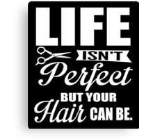 Life isn't perfect, but your hair can be!  Canvas Print