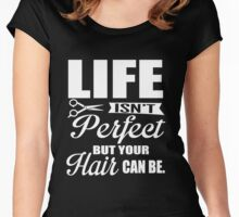 Life isn't perfect, but your hair can be!  Women's Fitted Scoop T-Shirt