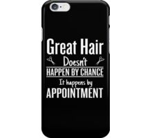 Great hair happens by appointment iPhone Case/Skin