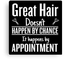 Great hair happens by appointment Canvas Print