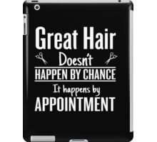 Great hair happens by appointment iPad Case/Skin