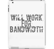 Will Work for Bandwidth - Geek  iPad Case/Skin