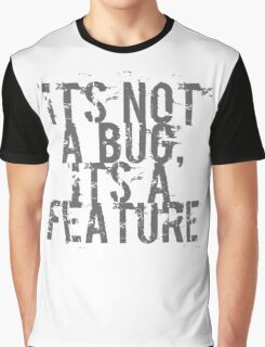 Its Not A Bug, Its A Feature - Geek  Graphic T-Shirt