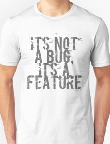 Its Not A Bug, Its A Feature - Geek  Unisex T-Shirt