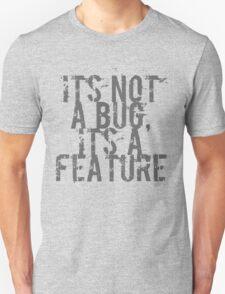 Its Not A Bug, Its A Feature - Geek  Unisex T-Shirt