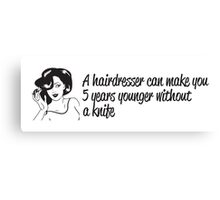 Hairdresser can make you look younger without a knife Canvas Print