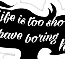 Life is too short to have boring hair Sticker