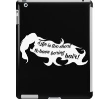 Life is too short to have boring hair iPad Case/Skin