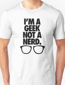 I'M A GEEK NOT A NERD. T-Shirt