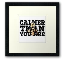 Calmer than you are- the big lebowski Framed Print