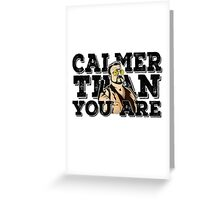 Calmer than you are- the big lebowski Greeting Card