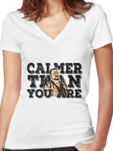 Calmer than you are- the big lebowski Women's Fitted V-Neck T-Shirt