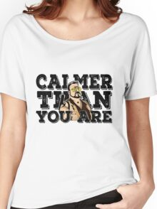 Calmer than you are- the big lebowski Women's Relaxed Fit T-Shirt
