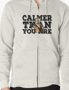 Calmer than you are- the big lebowski Zipped Hoodie