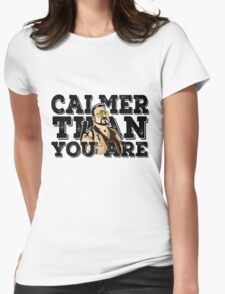 Calmer than you are- the big lebowski Womens Fitted T-Shirt