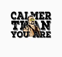 Calmer than you are- the big lebowski Unisex T-Shirt