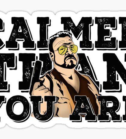 Calmer than you are- the big lebowski Sticker