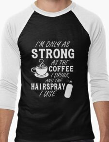 I'm as strong as the coffee I drink and the hairspray I use Men's Baseball ¾ T-Shirt