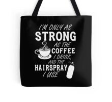 I'm as strong as the coffee I drink and the hairspray I use Tote Bag