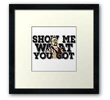 Show me what you got - the big lebowski Framed Print