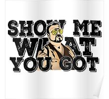 Show me what you got - the big lebowski Poster