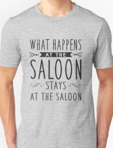 What happens at the saloon stays at the saloon Unisex T-Shirt