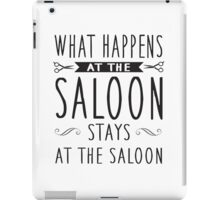 What happens at the saloon stays at the saloon iPad Case/Skin