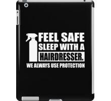 Feel safe, sleep with a hairdresser iPad Case/Skin