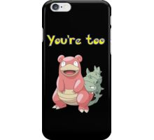 You're too Slowbro iPhone Case/Skin