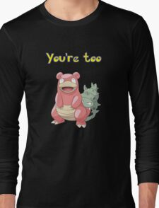 You're too Slowbro Long Sleeve T-Shirt