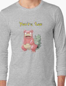 You're too Slowbro Long Sleeve T-Shirt