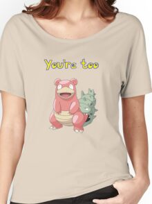 You're too Slowbro Women's Relaxed Fit T-Shirt