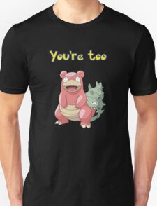 You're too Slowbro T-Shirt